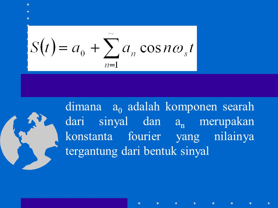 Dengan menggunakan deret Fourier S(t) dapat dinyatakan sebagai: