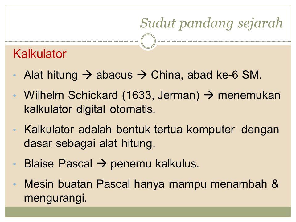 Sudut pandang sejarah Kalkulator Alat hitung  abacus  China, abad ke-6 SM. Wilhelm Schickard (1633, Jerman)  menemukan kalkulator digital otomatis.
