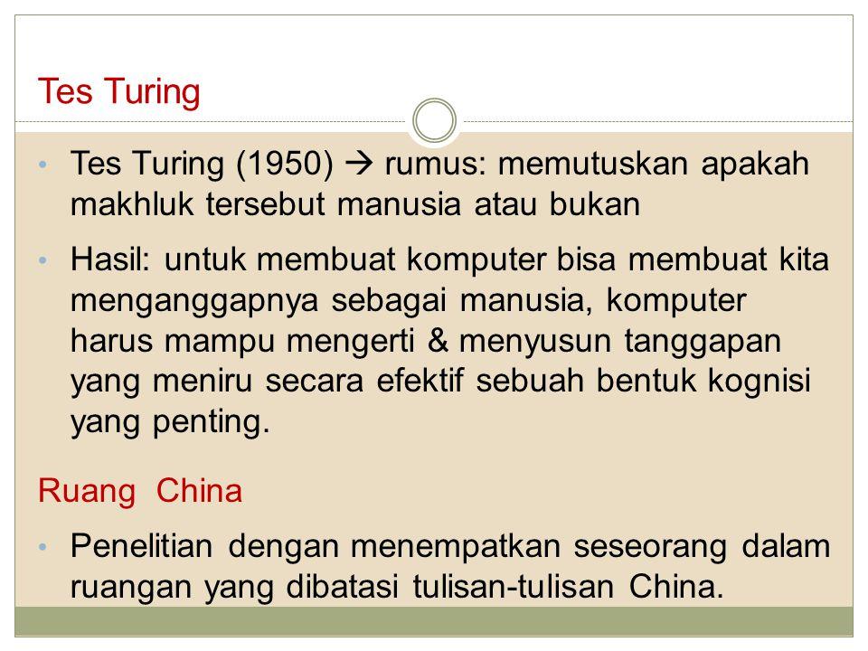 Tes Turing Tes Turing (1950)  rumus: memutuskan apakah makhluk tersebut manusia atau bukan Hasil: untuk membuat komputer bisa membuat kita menganggap