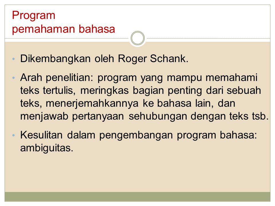Program pemahaman bahasa Dikembangkan oleh Roger Schank. Arah penelitian: program yang mampu memahami teks tertulis, meringkas bagian penting dari seb