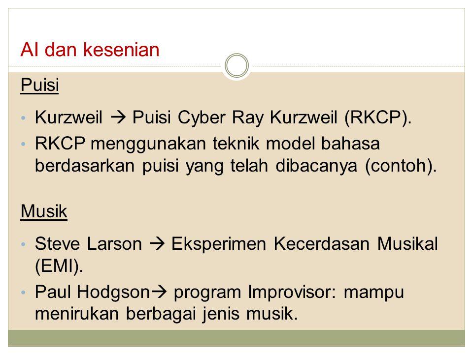 AI dan kesenian Puisi Kurzweil  Puisi Cyber Ray Kurzweil (RKCP). RKCP menggunakan teknik model bahasa berdasarkan puisi yang telah dibacanya (contoh)