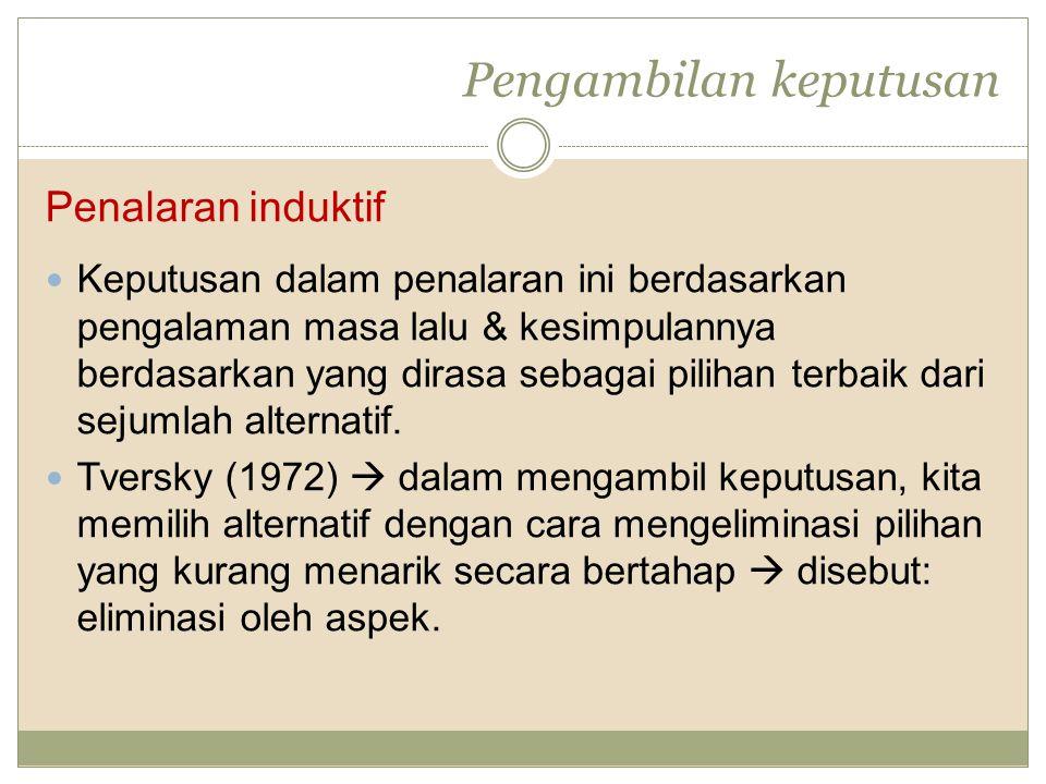 Pengambilan keputusan Penalaran induktif Keputusan dalam penalaran ini berdasarkan pengalaman masa lalu & kesimpulannya berdasarkan yang dirasa sebaga