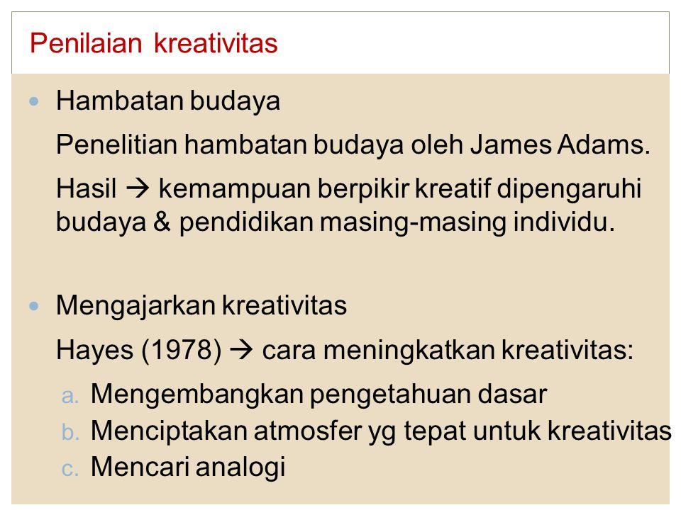 Penilaian kreativitas Hambatan budaya Penelitian hambatan budaya oleh James Adams. Hasil  kemampuan berpikir kreatif dipengaruhi budaya & pendidikan