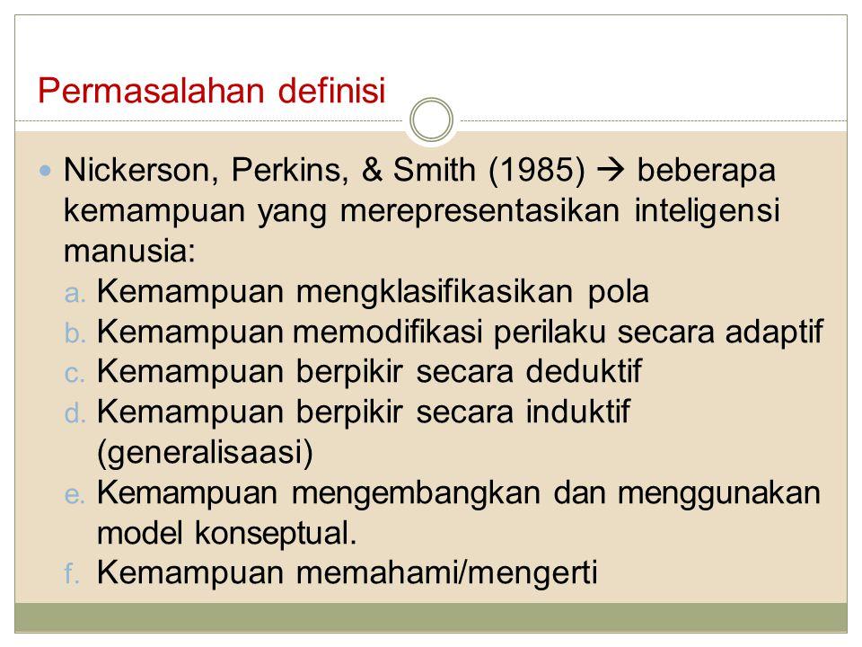 Permasalahan definisi Nickerson, Perkins, & Smith (1985)  beberapa kemampuan yang merepresentasikan inteligensi manusia: a. Kemampuan mengklasifikasi