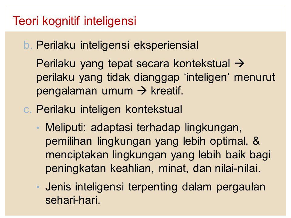 Teori kognitif inteligensi b. Perilaku inteligensi eksperiensial Perilaku yang tepat secara kontekstual  perilaku yang tidak dianggap 'inteligen' men