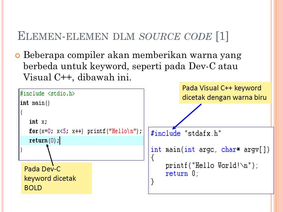 E LEMEN - ELEMEN DLM SOURCE CODE [1] Beberapa compiler akan memberikan warna yang berbeda untuk keyword, seperti pada Dev-C atau Visual C++, dibawah ini.