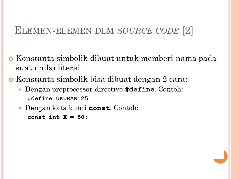 E LEMEN - ELEMEN DLM SOURCE CODE [2] Konstanta simbolik dibuat untuk memberi nama pada suatu nilai literal.