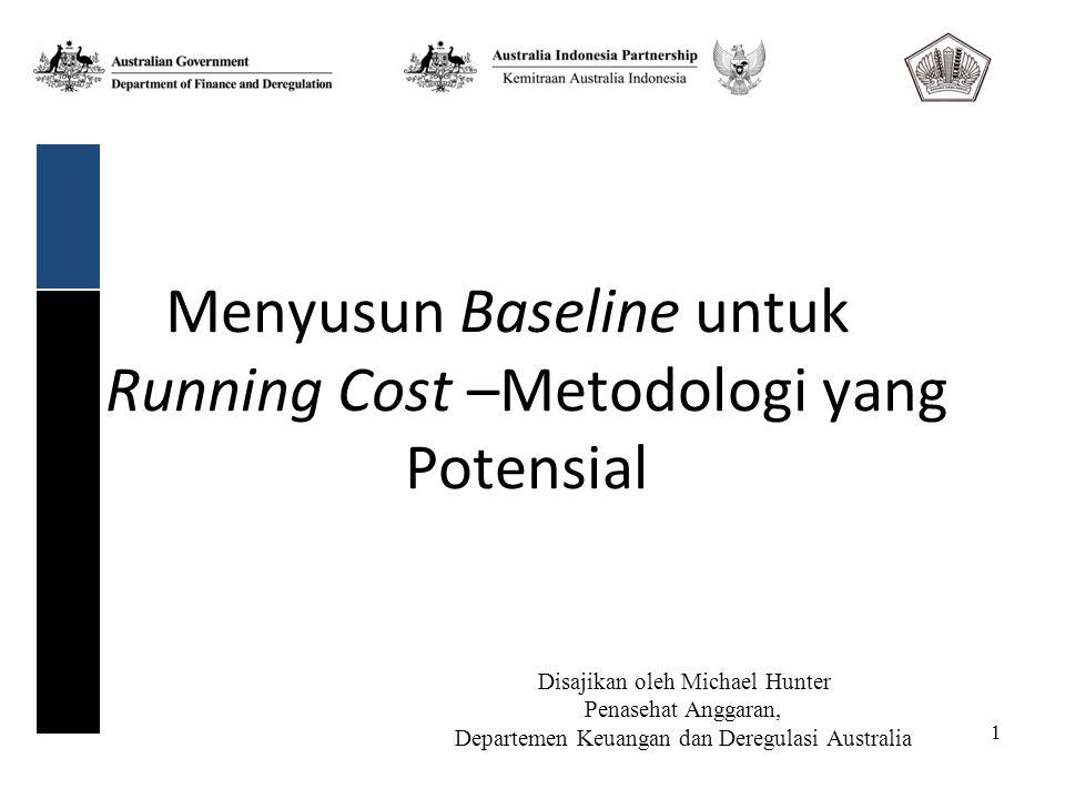 1 Menyusun Baseline untuk Running Cost –Metodologi yang Potensial Disajikan oleh Michael Hunter Penasehat Anggaran, Departemen Keuangan dan Deregulasi Australia