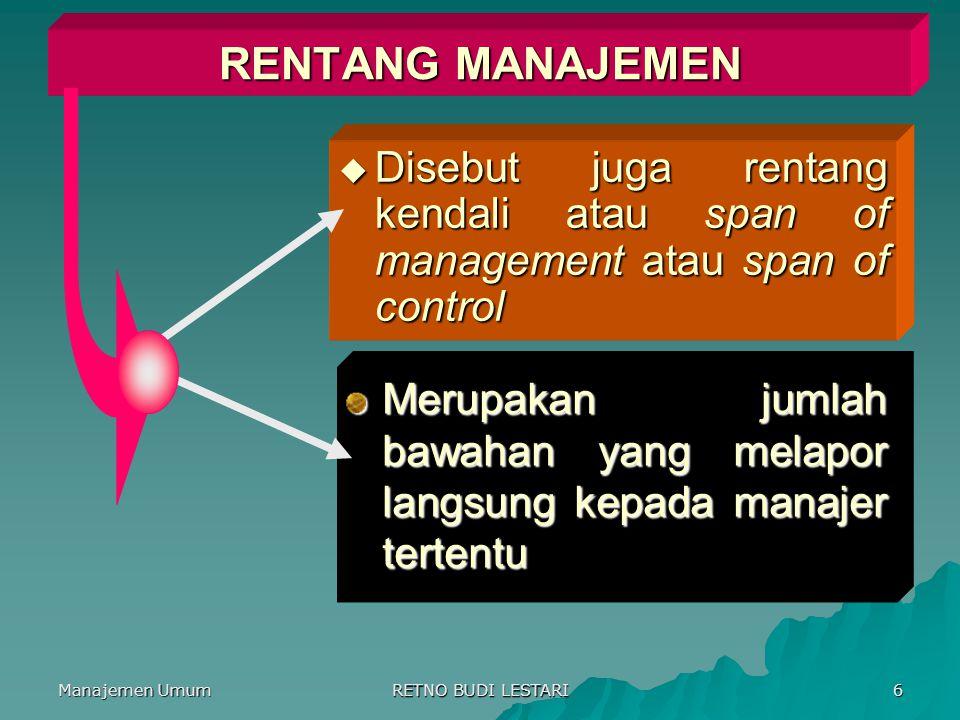 Manajemen Umum RETNO BUDI LESTARI 6 RENTANG MANAJEMEN  Disebut juga rentang kendali atau span of management atau span of control Merupakan jumlah bawahan yang melapor langsung kepada manajer tertentu