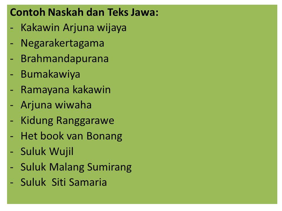 Contoh Naskah dan Teks Jawa: -Kakawin Arjuna wijaya -Negarakertagama -Brahmandapurana -Bumakawiya -Ramayana kakawin -Arjuna wiwaha -Kidung Ranggarawe -Het book van Bonang -Suluk Wujil -Suluk Malang Sumirang -Suluk Siti Samaria