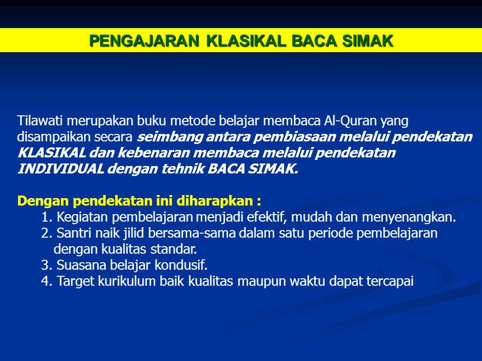 PENGAJARAN KLASIKAL BACA SIMAK Tilawati merupakan buku metode belajar membaca Al-Quran yang disampaikan secara seimbang antara pembiasaan melalui pendekatan KLASIKAL dan kebenaran membaca melalui pendekatan INDIVIDUAL dengan tehnik BACA SIMAK.