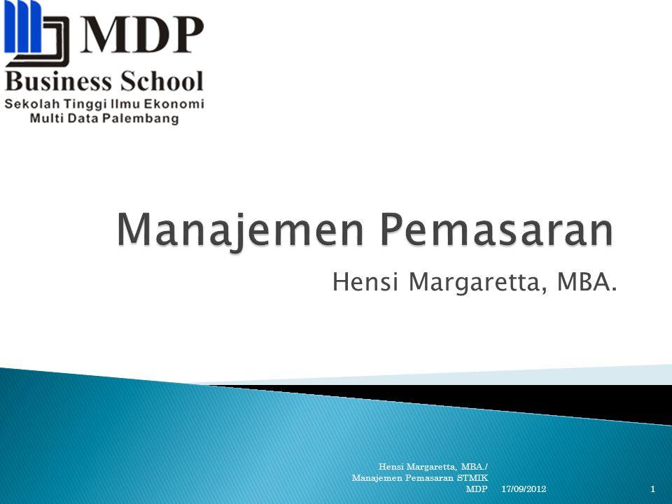 Hensi Margaretta, MBA. 17/09/2012 Hensi Margaretta, MBA./ Manajemen Pemasaran STMIK MDP 1