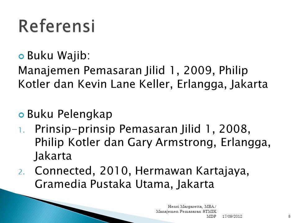 Buku Wajib: Manajemen Pemasaran Jilid 1, 2009, Philip Kotler dan Kevin Lane Keller, Erlangga, Jakarta Buku Pelengkap 1. Prinsip-prinsip Pemasaran Jili
