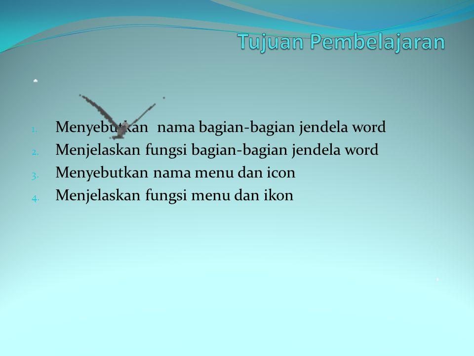 1.Menyebutkan nama bagian-bagian jendela word 2. Menjelaskan fungsi bagian-bagian jendela word 3.