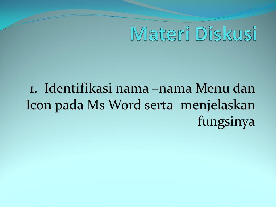 1. Identifikasi nama –nama Menu dan Icon pada Ms Word serta menjelaskan fungsinya