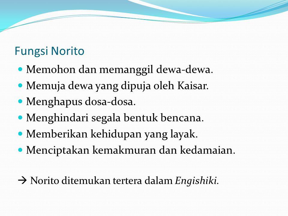 Fungsi Norito Memohon dan memanggil dewa-dewa. Memuja dewa yang dipuja oleh Kaisar. Menghapus dosa-dosa. Menghindari segala bentuk bencana. Memberikan