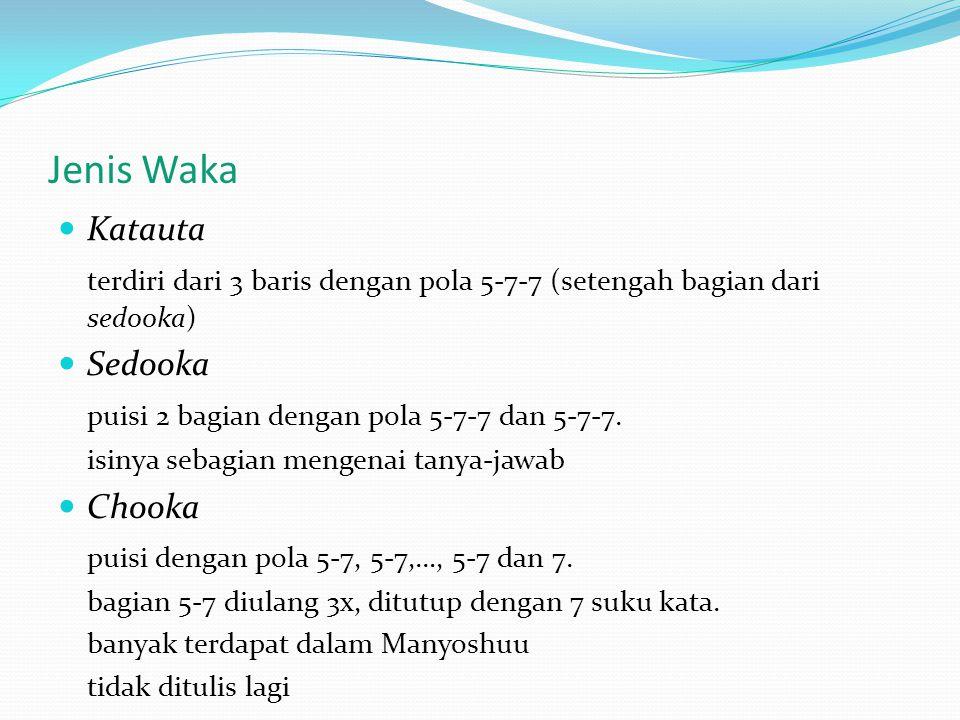 Jenis Waka Katauta terdiri dari 3 baris dengan pola 5-7-7 (setengah bagian dari sedooka) Sedooka puisi 2 bagian dengan pola 5-7-7 dan 5-7-7. isinya se