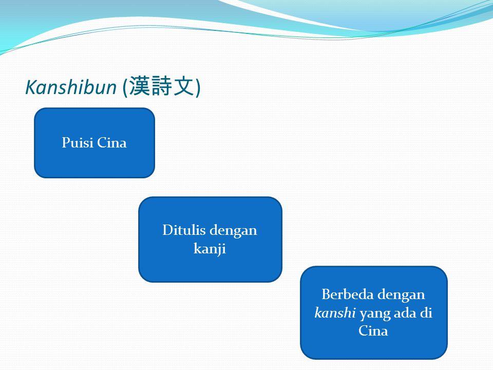 Kanshibun ( 漢詩文 ) Puisi Cina Berbeda dengan kanshi yang ada di Cina Ditulis dengan kanji