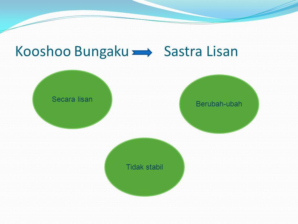 Kooshoo BungakuSastra Lisan Secara lisan Tidak stabil Berubah-ubah