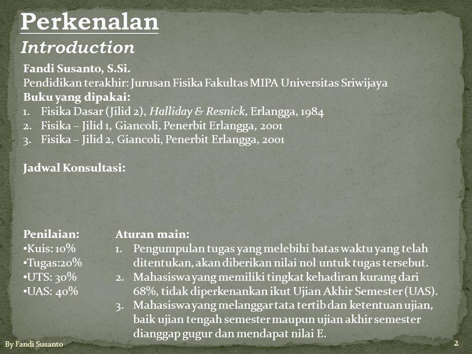 Fandi Susanto, S.Si. Pendidikan terakhir: Jurusan Fisika Fakultas MIPA Universitas Sriwijaya Buku yang dipakai: 1.Fisika Dasar (Jilid 2), Halliday & R