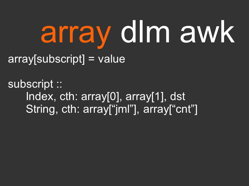"array dlm awk array[subscript] = value subscript :: Index, cth: array[0], array[1], dst String, cth: array[""jml""], array[""cnt""]"