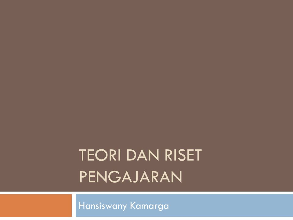 TEORI DAN RISET PENGAJARAN Hansiswany Kamarga
