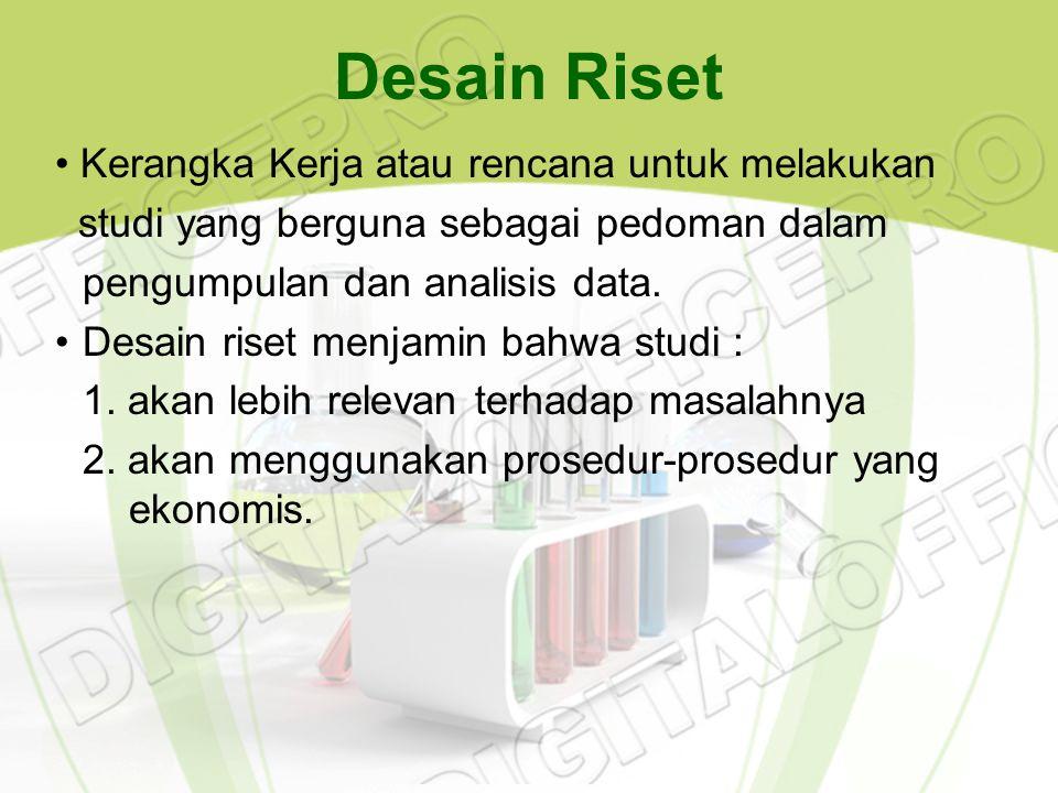 Desain Riset Kerangka Kerja atau rencana untuk melakukan studi yang berguna sebagai pedoman dalam pengumpulan dan analisis data. Desain riset menjamin