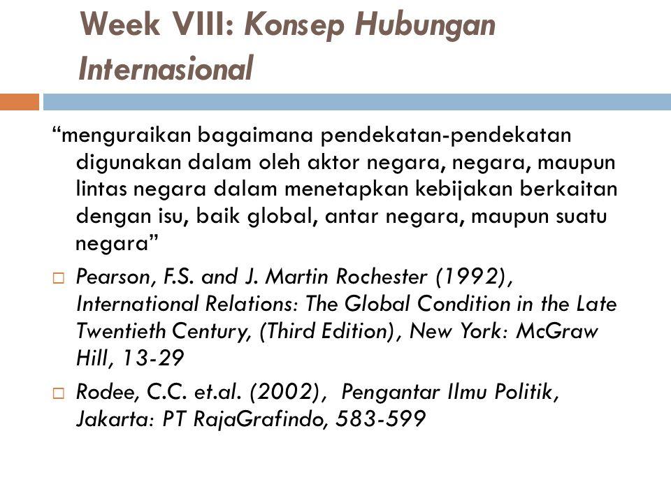 "Week VIII: Konsep Hubungan Internasional ""menguraikan bagaimana pendekatan-pendekatan digunakan dalam oleh aktor negara, negara, maupun lintas negara"