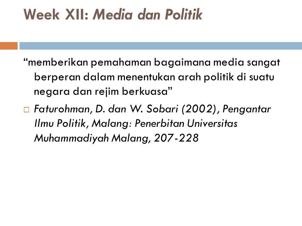 "Week XII: Media dan Politik ""memberikan pemahaman bagaimana media sangat berperan dalam menentukan arah politik di suatu negara dan rejim berkuasa"" "