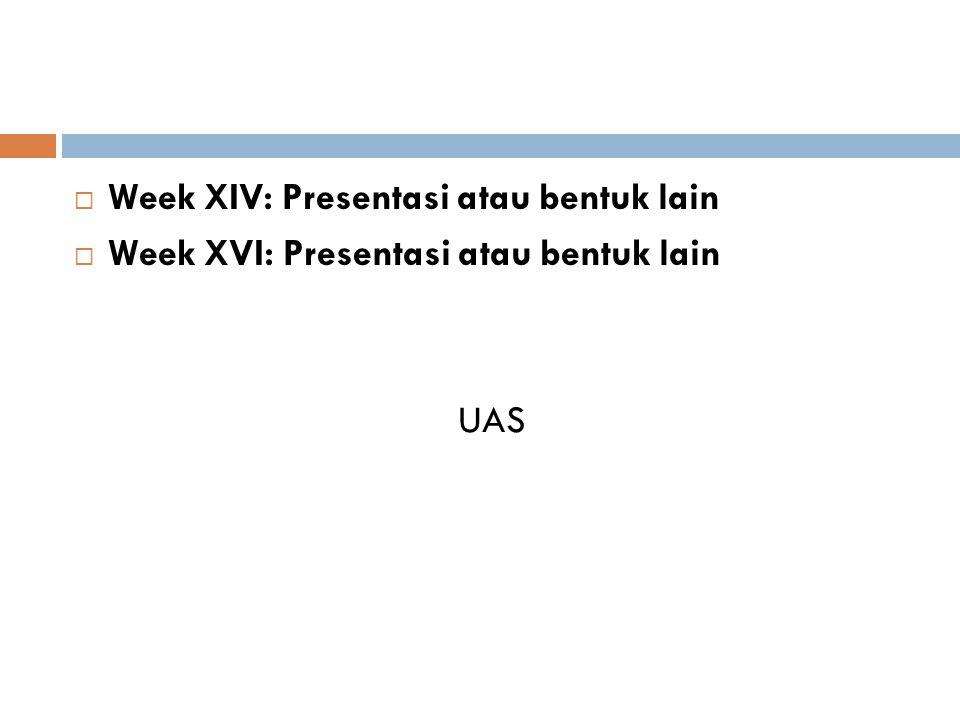  Week XIV: Presentasi atau bentuk lain  Week XVI: Presentasi atau bentuk lain UAS