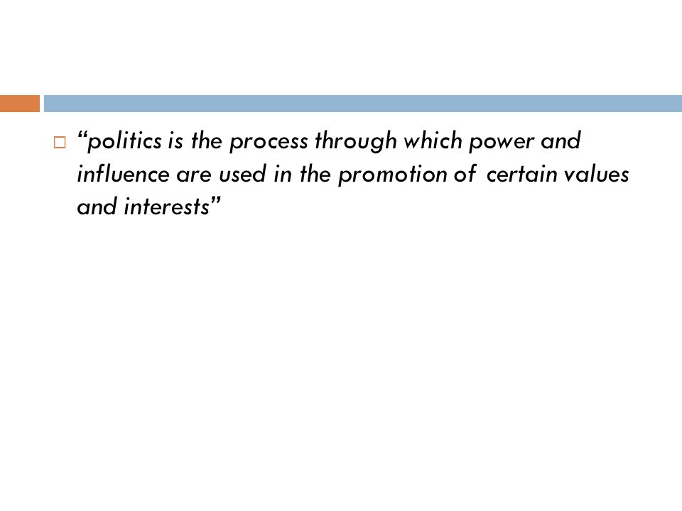  politics is the process through which power and influence are used in the promotion of certain values and interests
