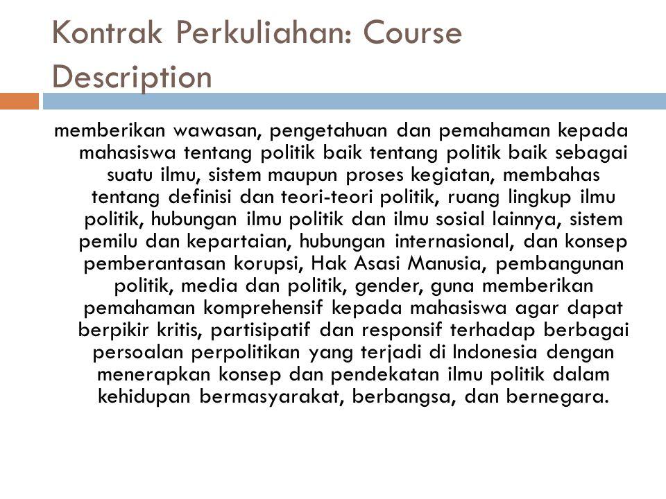 Kontrak Perkuliahan: Course Description memberikan wawasan, pengetahuan dan pemahaman kepada mahasiswa tentang politik baik tentang politik baik sebag