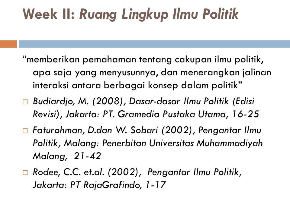 """Week II: Ruang Lingkup Ilmu Politik """"memberikan pemahaman tentang cakupan ilmu politik, apa saja yang menyusunnya, dan menerangkan jalinan interaksi a"""