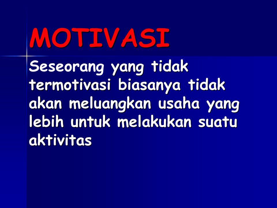 MOTIVASI yang tidak termotivasi biasanya tidak akan meluangkan usaha yang lebih untuk melakukan suatu aktivitas Seseorang yang tidak termotivasi biasanya tidak akan meluangkan usaha yang lebih untuk melakukan suatu aktivitas
