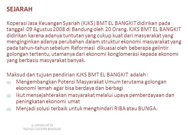 SEJARAH Koperasi Jasa Keuangan Syariah (KJKS) BMT EL BANGKIT didirikan pada tanggal 09 Agustus 2008 di Bandung oleh 20 Orang.