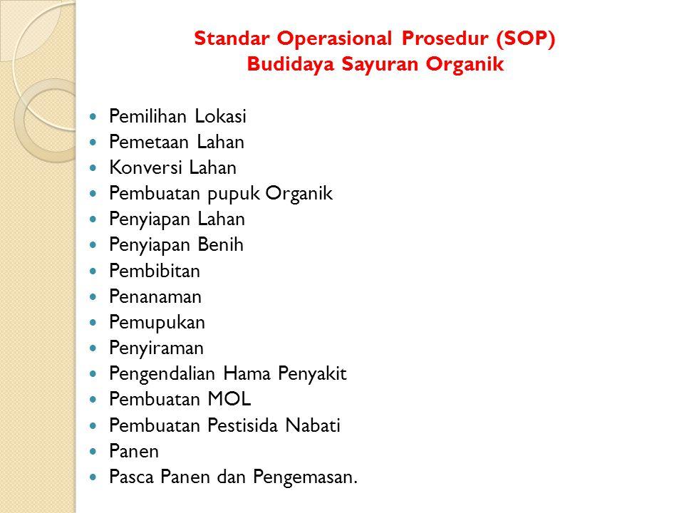 Standar Operasional Prosedur (SOP) Budidaya Sayuran Organik Pemilihan Lokasi Pemetaan Lahan Konversi Lahan Pembuatan pupuk Organik Penyiapan Lahan Pen