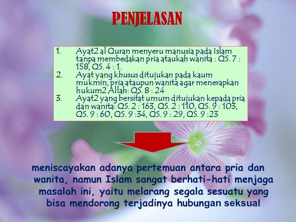 1.Ayat2 al Quran menyeru manusia pada Islam tanpa membedakan pria ataukah wanita : QS. 7 : 158, QS. 4 : 1. 2.Ayat yang khusus ditujukan pada kaum mukm