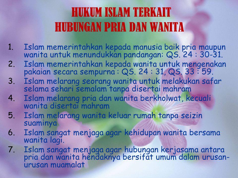 HUKUM ISLAM TERKAIT HUBUNGAN PRIA DAN WANITA 1.Islam memerintahkan kepada manusia baik pria maupun wanita untuk menundukkan pandangan: QS. 24 : 30-31.