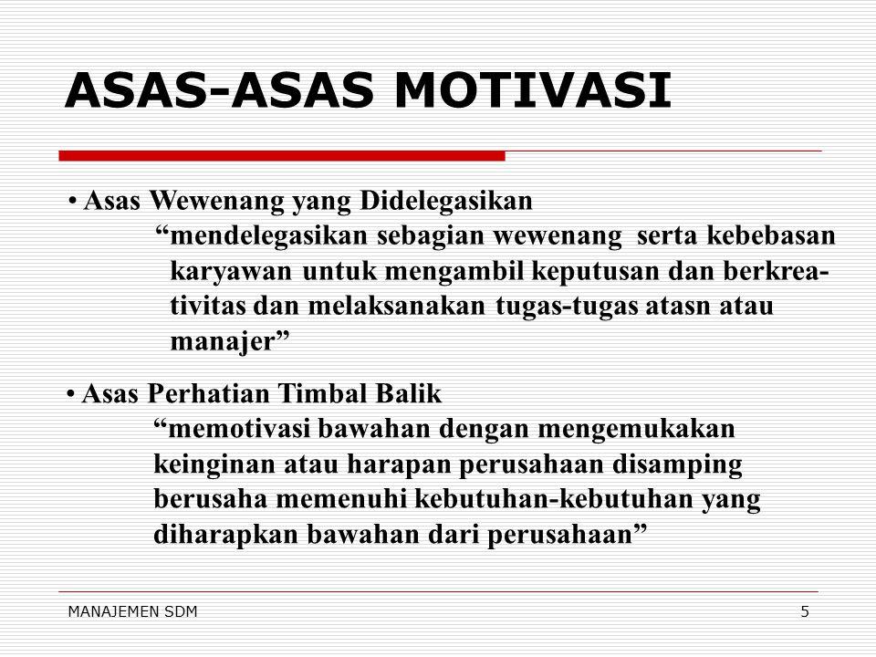 "MANAJEMEN SDM4 ASAS-ASAS MOTIVASI Asas Mengikutsertakan ""memberikan kesempatan bawahan untuk berpartisipasi mengajukan ide/saran dalam pengambilan kep"