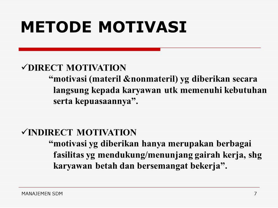 MANAJEMEN SDM7 METODE MOTIVASI DIRECT MOTIVATION motivasi (materil &nonmateril) yg diberikan secara langsung kepada karyawan utk memenuhi kebutuhan serta kepuasaannya .