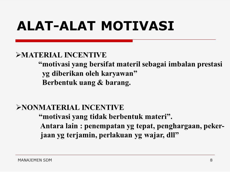 MANAJEMEN SDM8 ALAT-ALAT MOTIVASI  MATERIAL INCENTIVE motivasi yang bersifat materil sebagai imbalan prestasi yg diberikan oleh karyawan Berbentuk uang & barang.