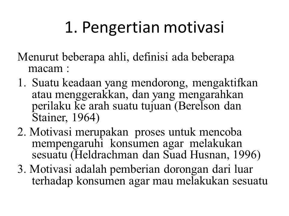 1. Pengertian motivasi Menurut beberapa ahli, definisi ada beberapa macam : 1.Suatu keadaan yang mendorong, mengaktifkan atau menggerakkan, dan yang m