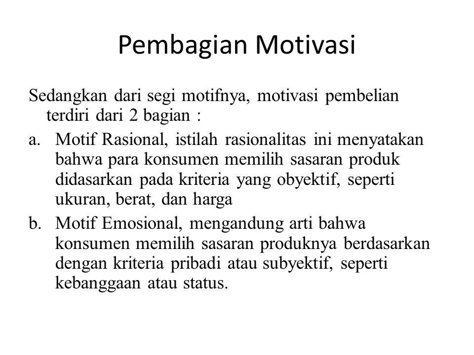 Pembagian Motivasi Sedangkan dari segi motifnya, motivasi pembelian terdiri dari 2 bagian : a.Motif Rasional, istilah rasionalitas ini menyatakan bahw