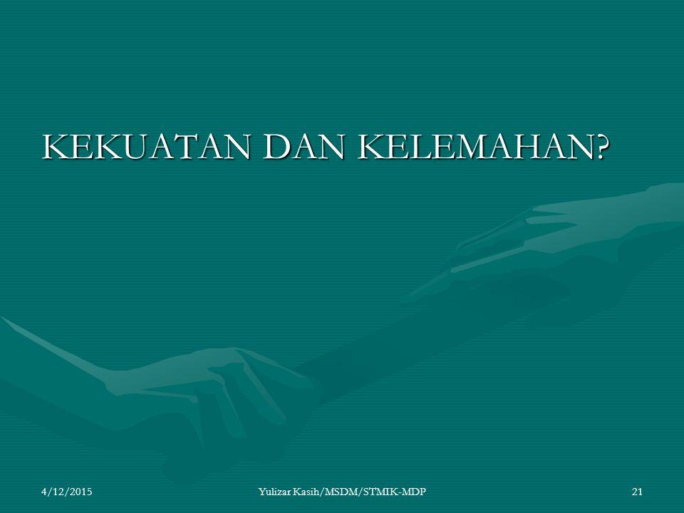 KEKUATAN DAN KELEMAHAN? 4/12/2015Yulizar Kasih/MSDM/STMIK-MDP21