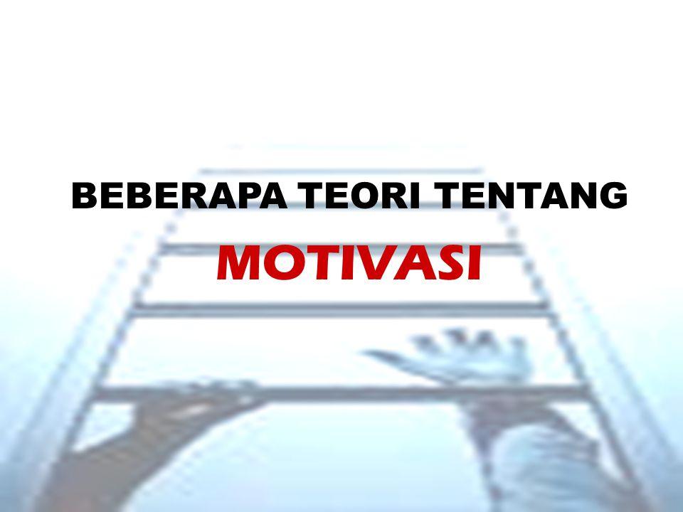 BEBERAPA TEORI TENTANG MOTIVASI