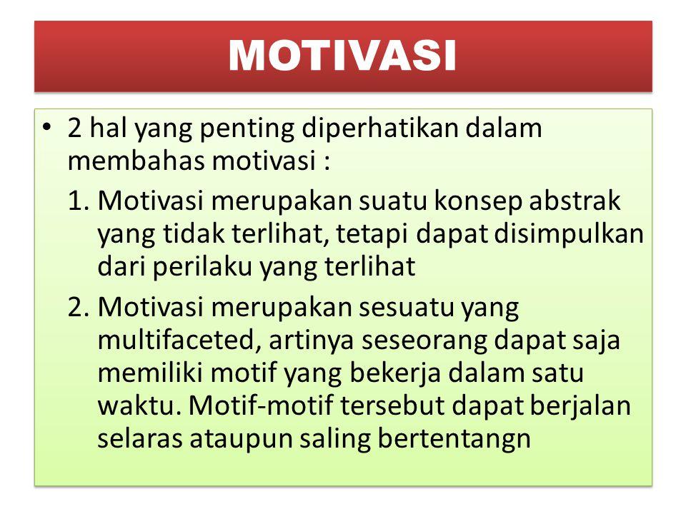 MOTIVASI 2 hal yang penting diperhatikan dalam membahas motivasi : 1. Motivasi merupakan suatu konsep abstrak yang tidak terlihat, tetapi dapat disimp