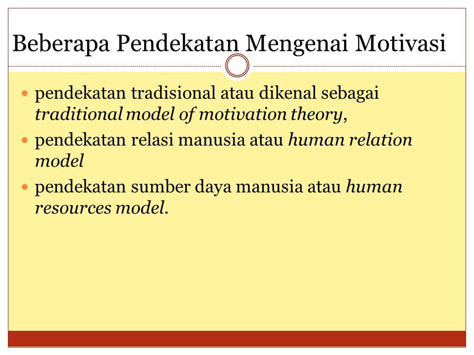 Beberapa Pendekatan Mengenai Motivasi pendekatan tradisional atau dikenal sebagai traditional model of motivation theory, pendekatan relasi manusia atau human relation model pendekatan sumber daya manusia atau human resources model.