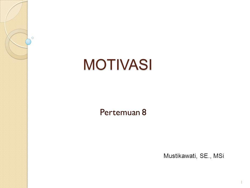 MOTIVASI Pertemuan 8 1 Mustikawati, SE., MSi