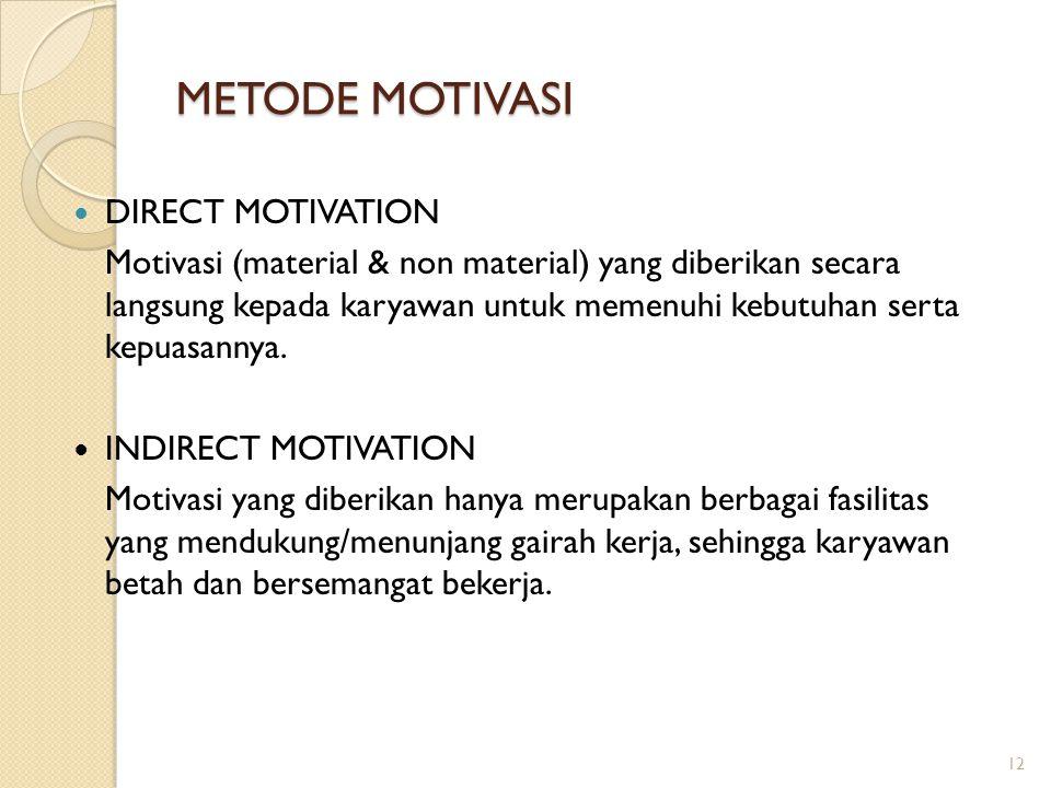METODE MOTIVASI DIRECT MOTIVATION Motivasi (material & non material) yang diberikan secara langsung kepada karyawan untuk memenuhi kebutuhan serta kep