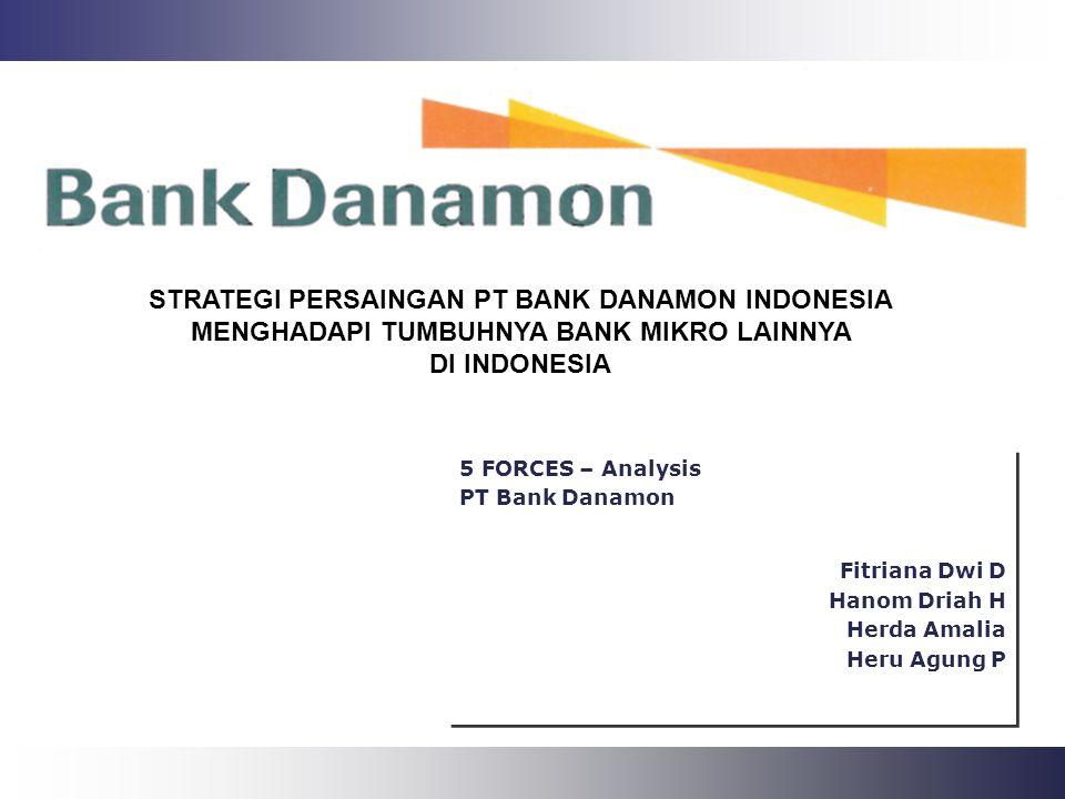 Operations Performance 5 FORCES – Analysis PT Bank Danamon Fitriana Dwi D Hanom Driah H Herda Amalia Heru Agung P 5 FORCES – Analysis PT Bank Danamon